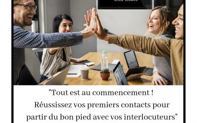 «Réussissez vos premiers contacts pour partir du bon pied avec vos interlocuteurs»